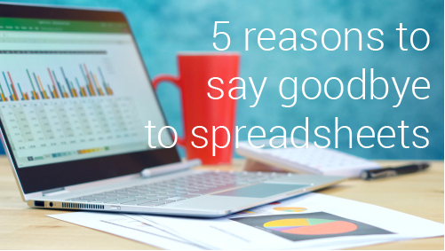 5 reasons to say goodbye to spreadsheets