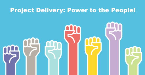 Project Delivery: Power to the People!