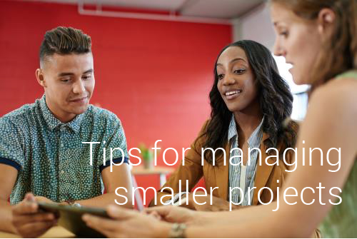 4 tips for managing smaller projects